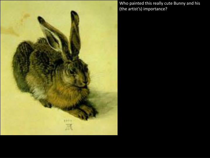 Who painted this really cute Bunny and his (the artist's) importance?
