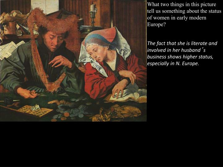 What two things in this picture tell us something about the status of women in early modern Europe?