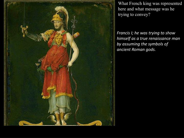 What French king was represented here and what message was he trying to convey?