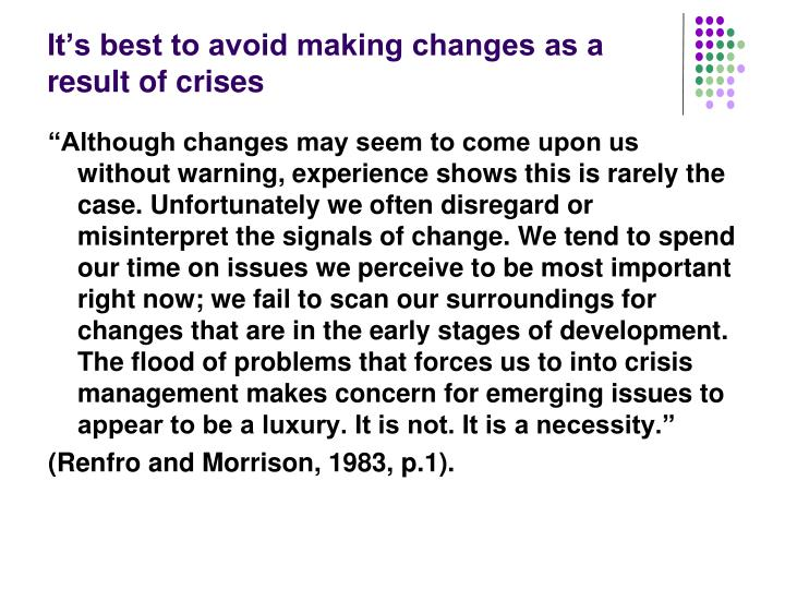 It's best to avoid making changes as a result of crises