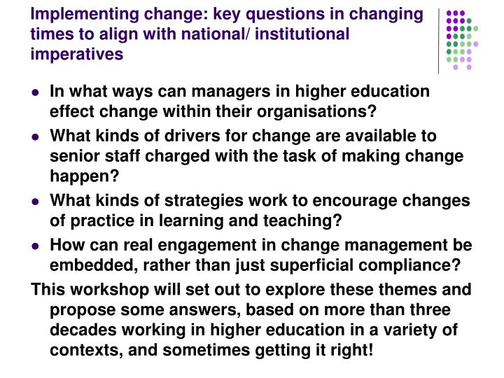 Implementing change: key questions in changing times to align with national/ institutional imperativ...