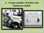 a a large number of banks and businesses failed