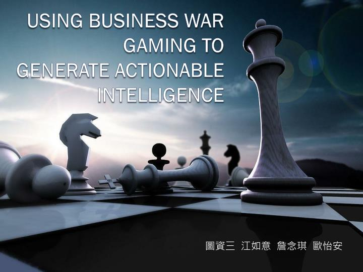 using business war gaming to generate actionable intelligence n.