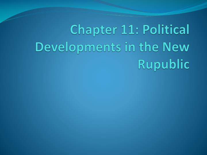 chapter 11 political developments in the new rupublic
