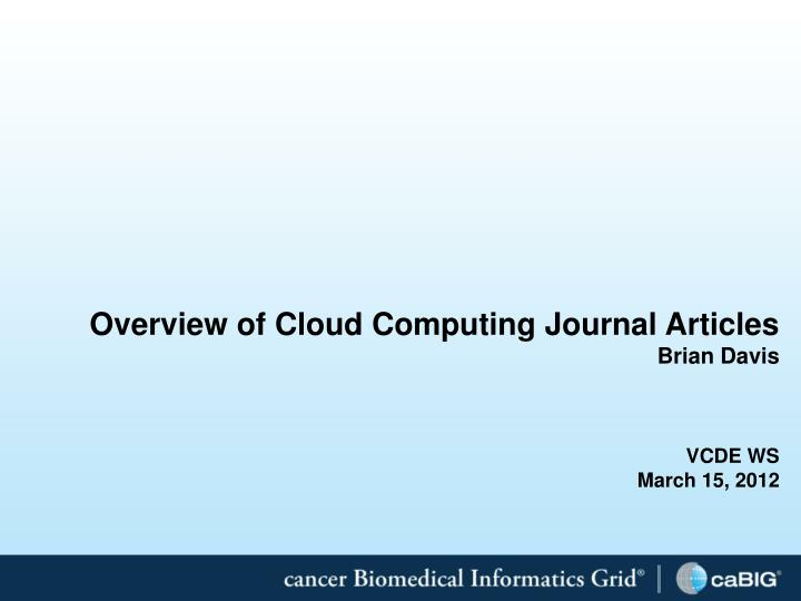 overview of cloud computing journal articles brian davis vcde ws march 15 2012 n.