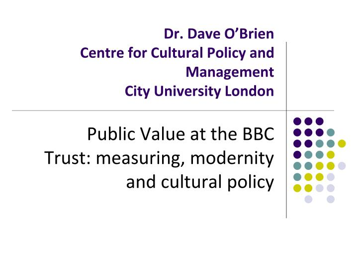 dr dave o brien centre for cultural policy and management city university london n.
