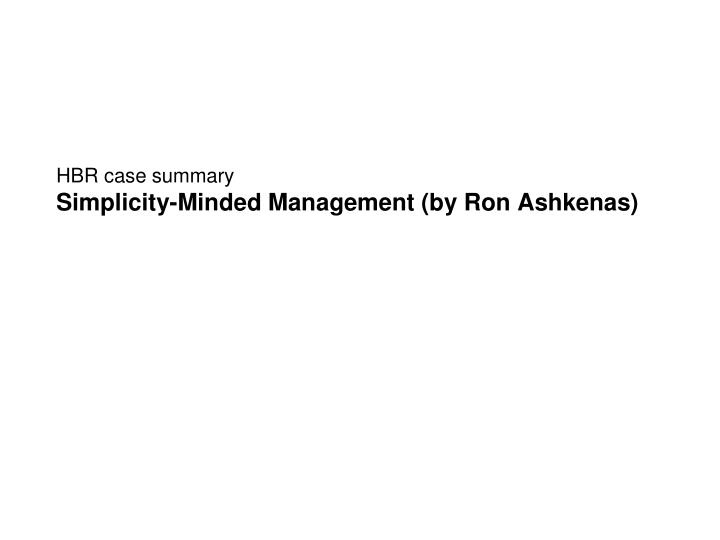 hbr case summary simplicity minded management by ron ashkenas n.