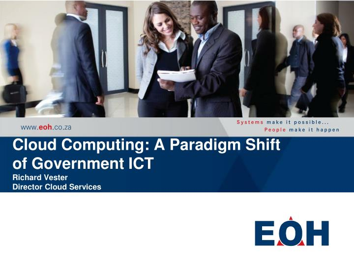 cloud computing a paradigm shift of government ict richard vester director cloud services n.