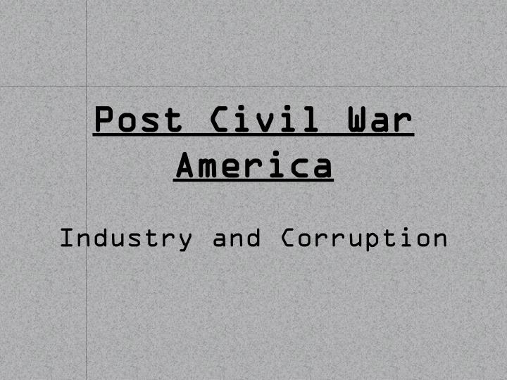 post civil war america industry and corruption n.