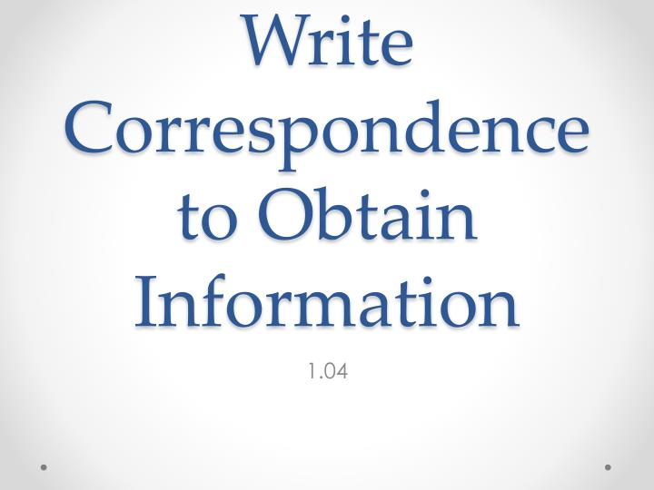 write correspondence to obtain information n.