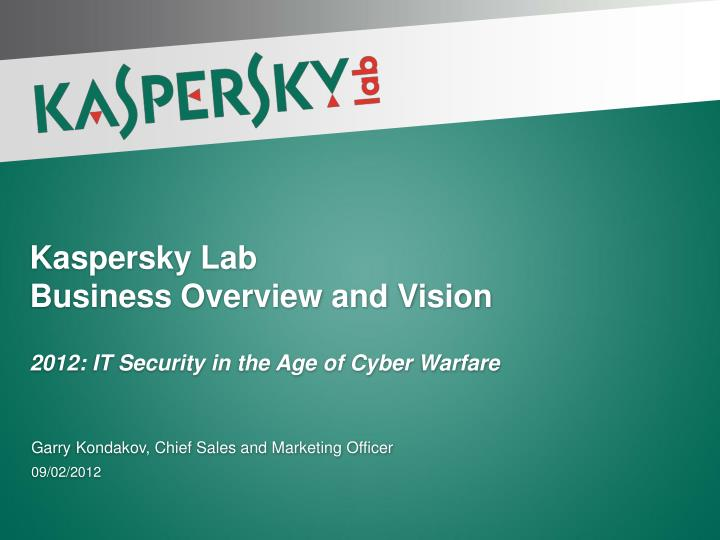 kaspersky lab business overview and vision 2012 it security in the age of cyber warfare n.