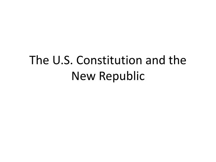 the u s constitution and the new republic n.