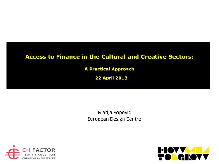 access to finance in the cultural and creative sectors a practical approach 22 april 2013 n.