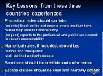 key lessons from these three countries experiences