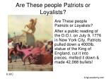 are these people patriots or loyalists