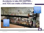 accidents in labs do happen and you can make a difference