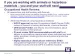 if you are working with animals or hazardous materials you and your staff will need