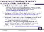if you are working with biological material or recombinant dna you must have