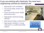 if you are working with chemicals you must have engineering controls for chemical use