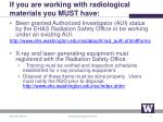 if you are working with radiological materials you must have