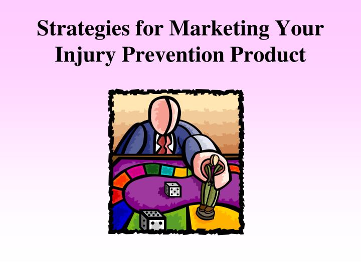 strategies for marketing your injury prevention product n.