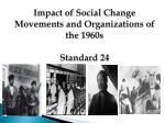 impact of s ocial c hange m ovements and organizations of the 1960s standard 24