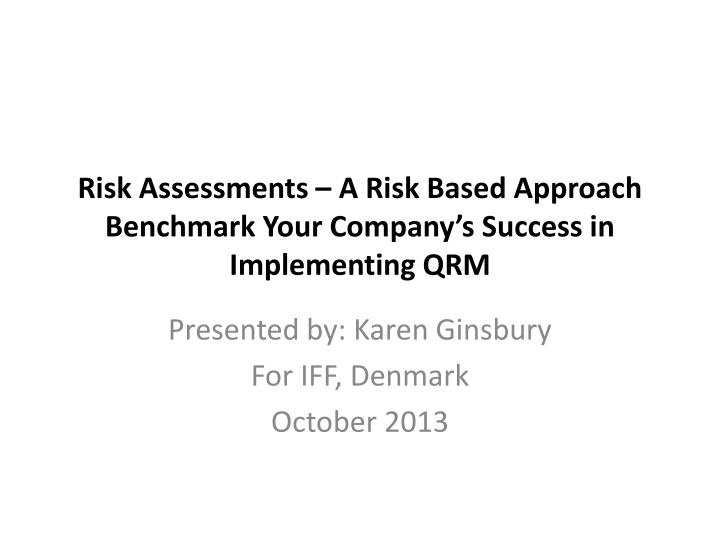 risk assessments a risk based approach benchmark your company s success in implementing qrm n.