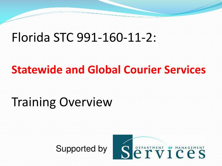 florida stc 991 160 11 2 statewide and global courier services training overview n.