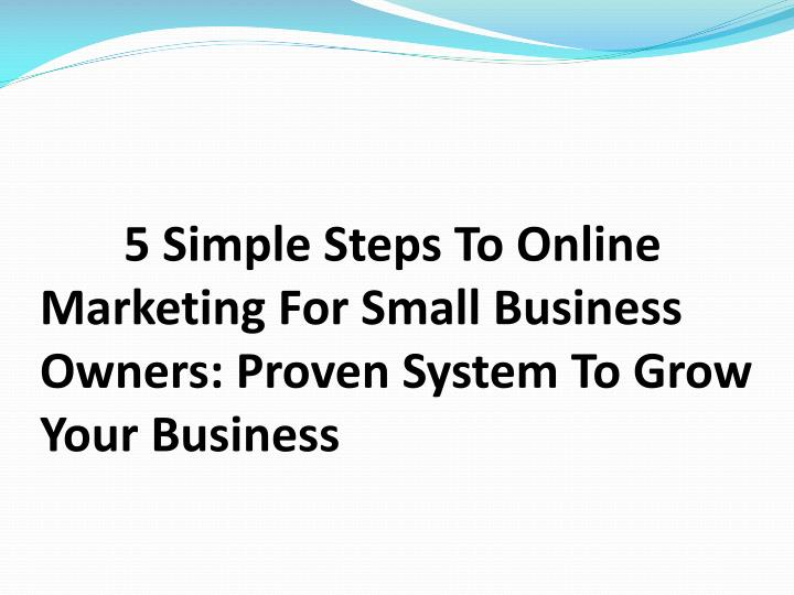 5 simple steps to online marketing for small business owners proven system to grow your business n.