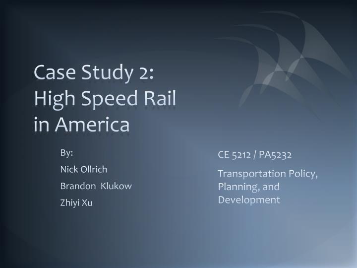 case study 2 high speed rail in america n.