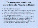 tax exemptions credits and deductions aka tax expenditures