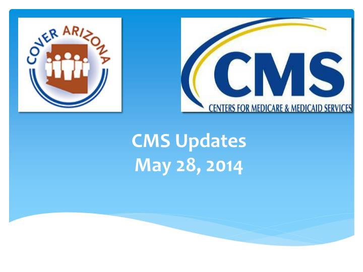 cms updates may 28 2014 n.