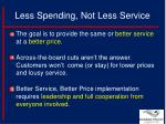 less spending not less service