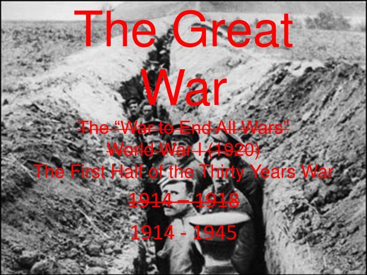 the great war the war to end all wars world war i 1920 the first half of the thirty years war n.