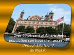 over 40 percent of americans population can trace their ancestry through ellis island by nick p