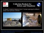 collection baskets for debris and munitions