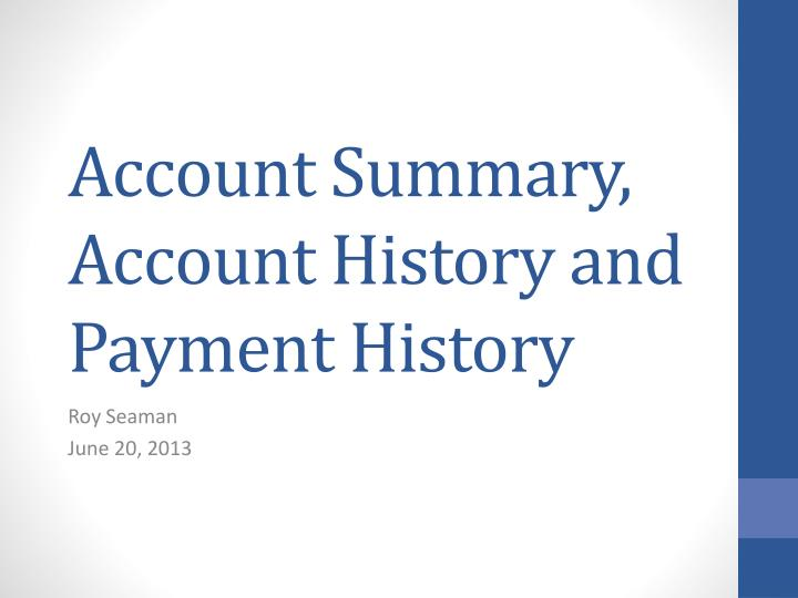 Account Summary, Account History and Payment History