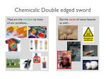 chemicals double edged sword