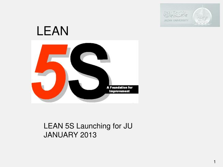 PPT - LEAN 5S Launching for JU JANUARY 2013 PowerPoint