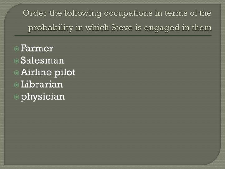 Order the following occupations in terms of the probability in which Steve is engaged in them