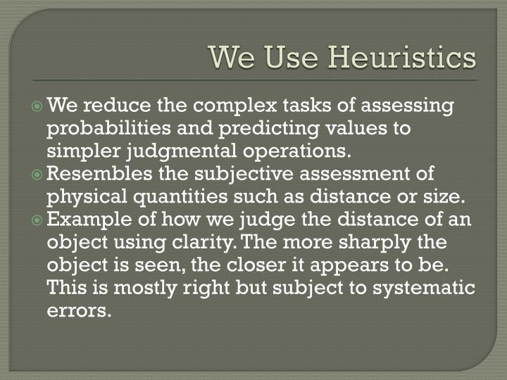 We use heuristics