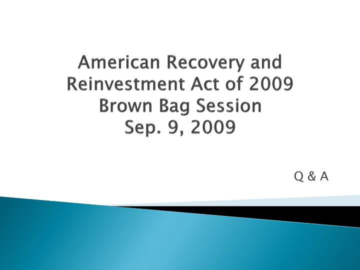 american recovery and reinvestment act of 2009 brown bag session sep 9 2009 n.