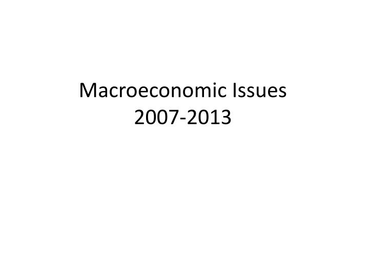 macroeconomic issues 2007 2013 n.