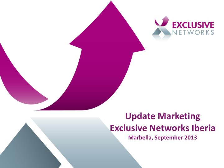 update marketing exclusive networks iberia marbella september 2013 n.