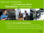end user computing is no longer just about the device or technology
