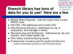 roesch library has tons of data for you to use here are a few