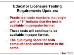 educator licensure testing requirements updates1