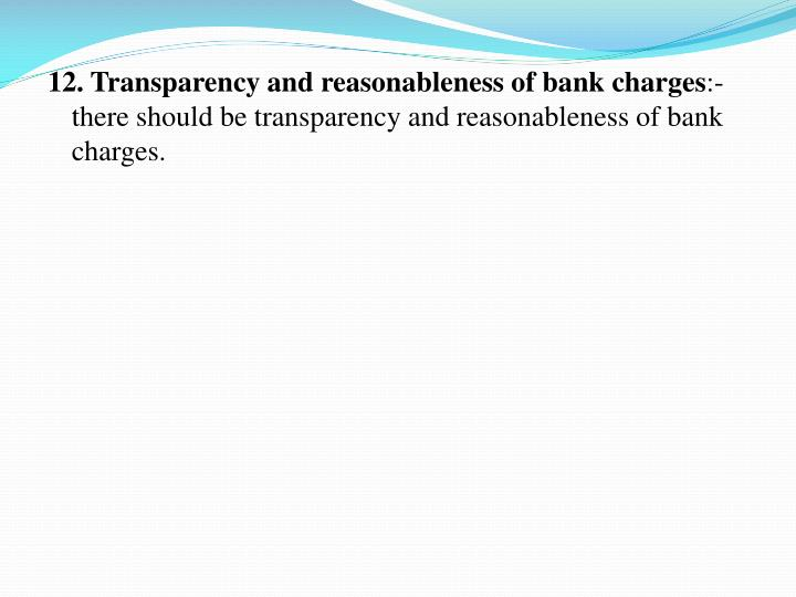 12. Transparency and reasonableness of bank charges