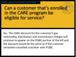 can a customer that s enrolled in the care program be eligible for service