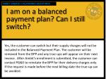 i am on a balanced payment plan can i still switch